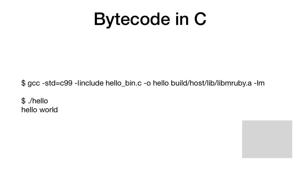 Bytecode in C $ gcc -std=c99 -Iinclude hello_bi...