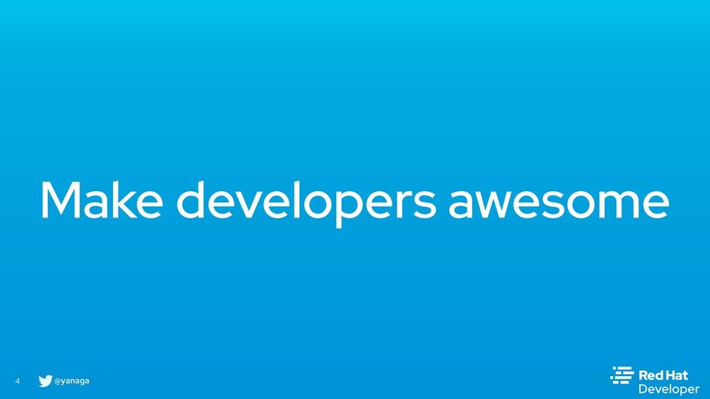 @yanaga 4 Make developers awesome