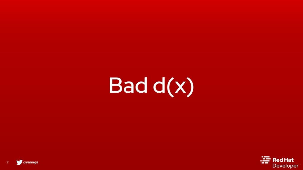 @yanaga 7 Bad d(x)