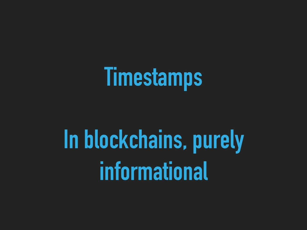 Timestamps In blockchains, purely informational