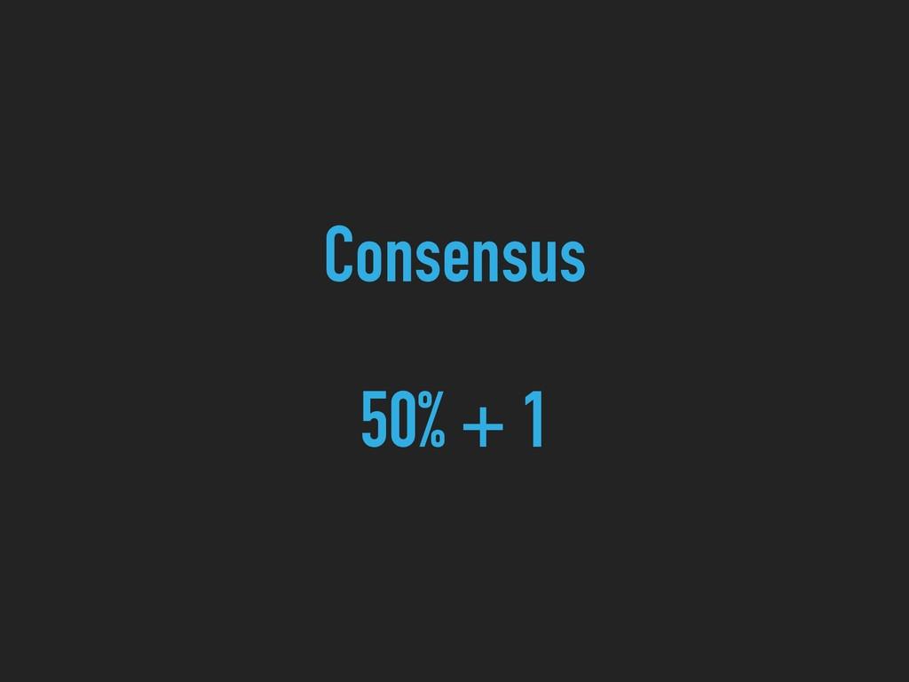 Consensus 50% + 1