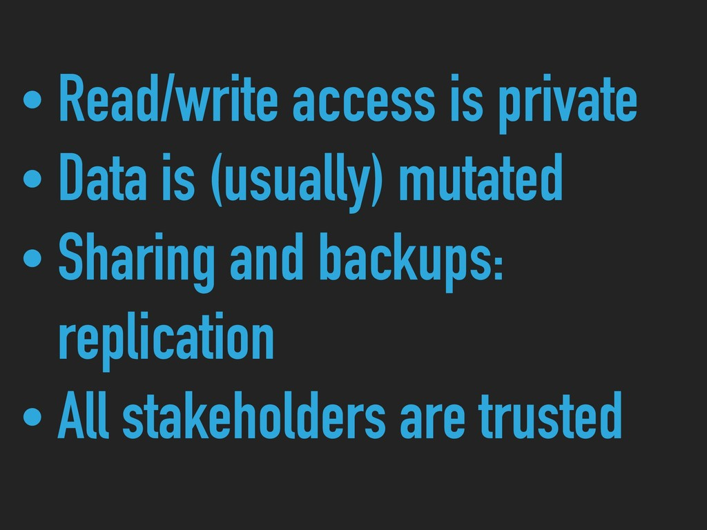• Read/write access is private • Data is (usual...