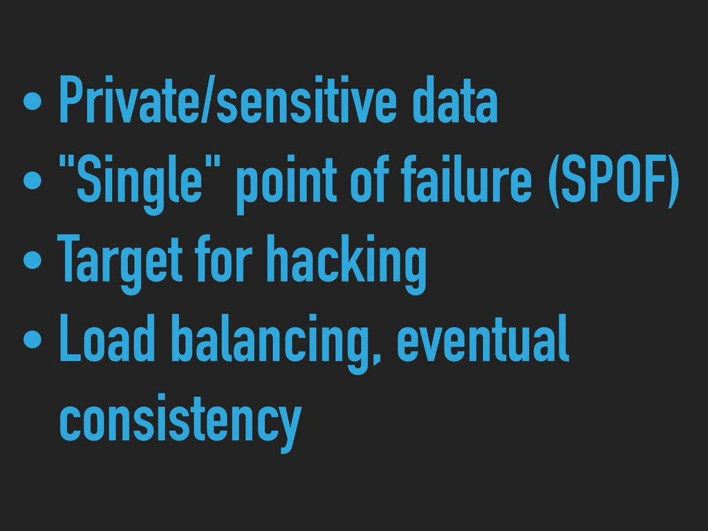 "• Private/sensitive data • ""Single"" point of fa..."