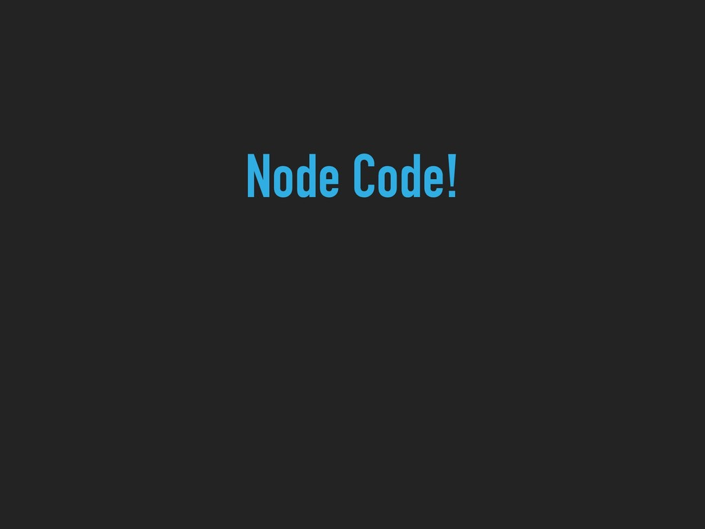 Node Code!