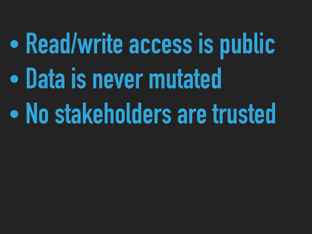 • Read/write access is public • Data is never m...