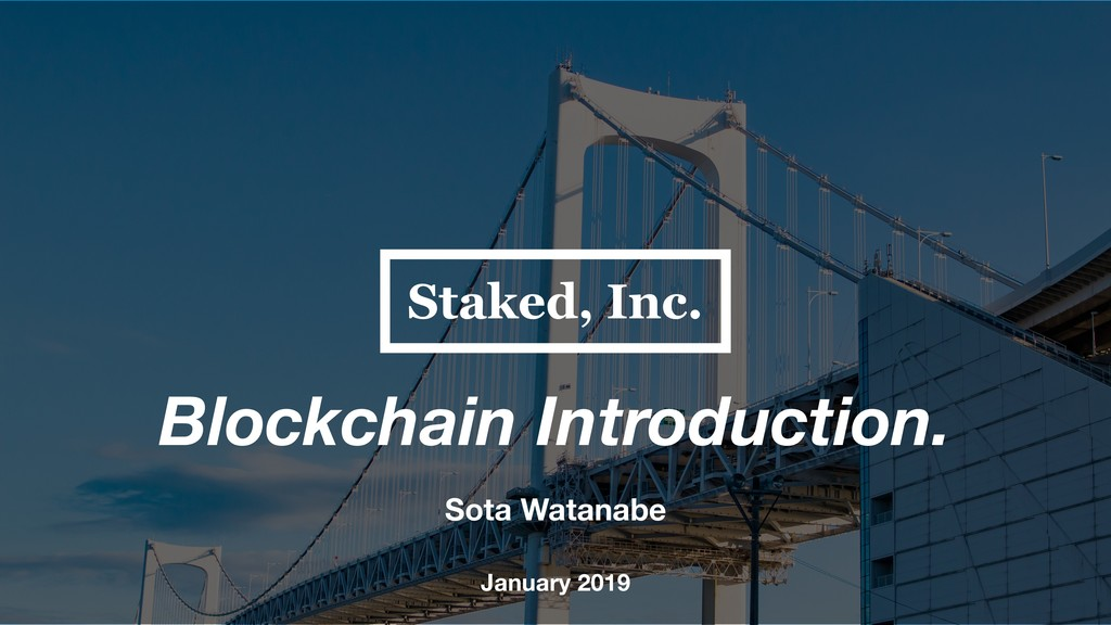 Blockchain Introduction. Sota Watanabe January ...