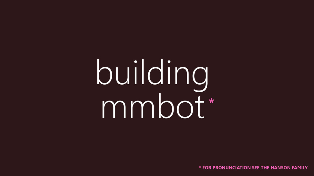 building mmbot * FOR PRONUNCIATION SEE THE HANS...