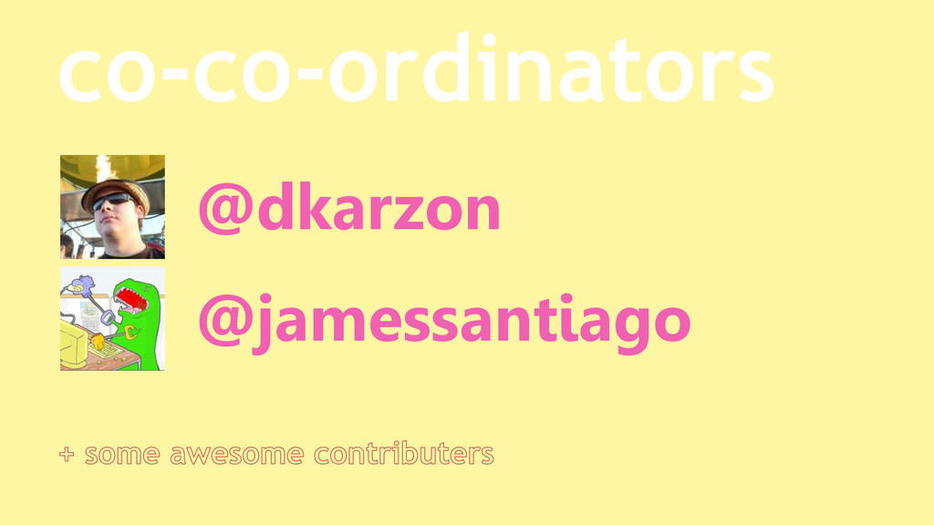 co-co-ordinators @dkarzon @jamessantiago