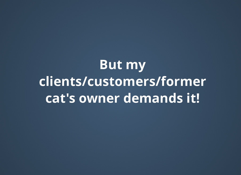 But my But my clients/customers/former clients/...