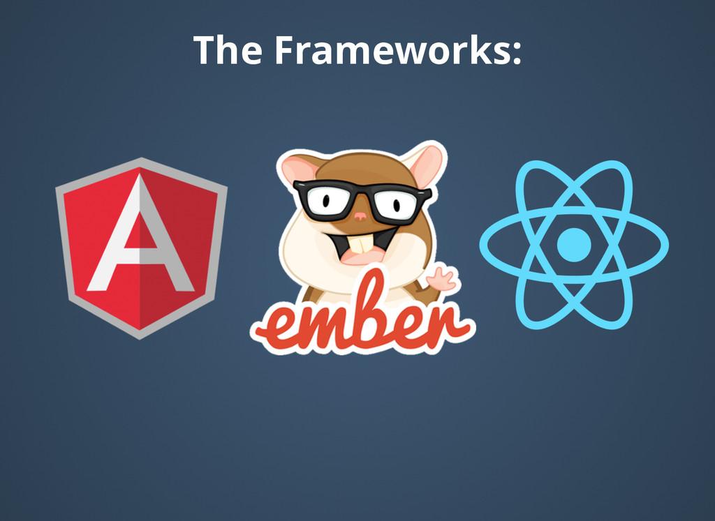 The Frameworks: The Frameworks: