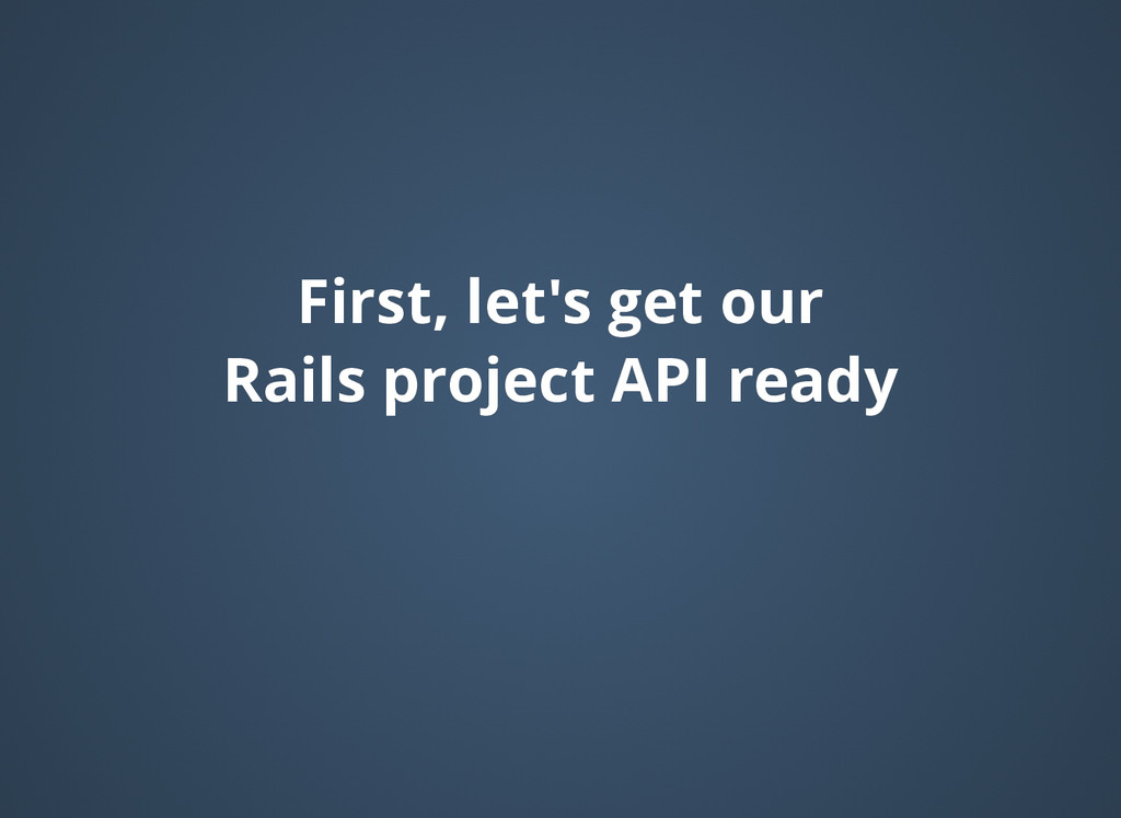 First, let's get our First, let's get our Rails...