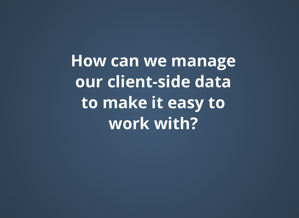 How can we manage How can we manage our client-...