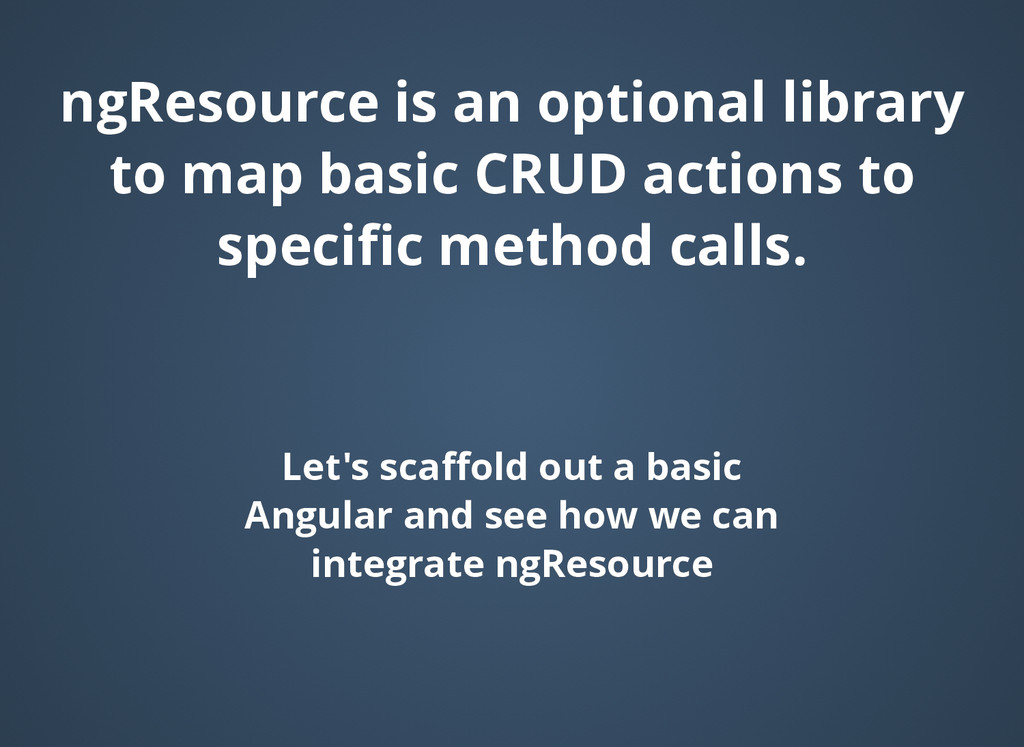 ngResource is an optional library ngResource is...