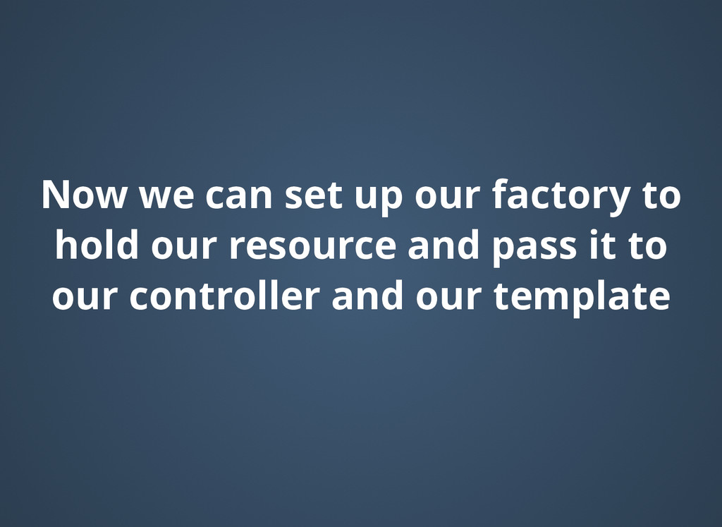Now we can set up our factory to Now we can set...