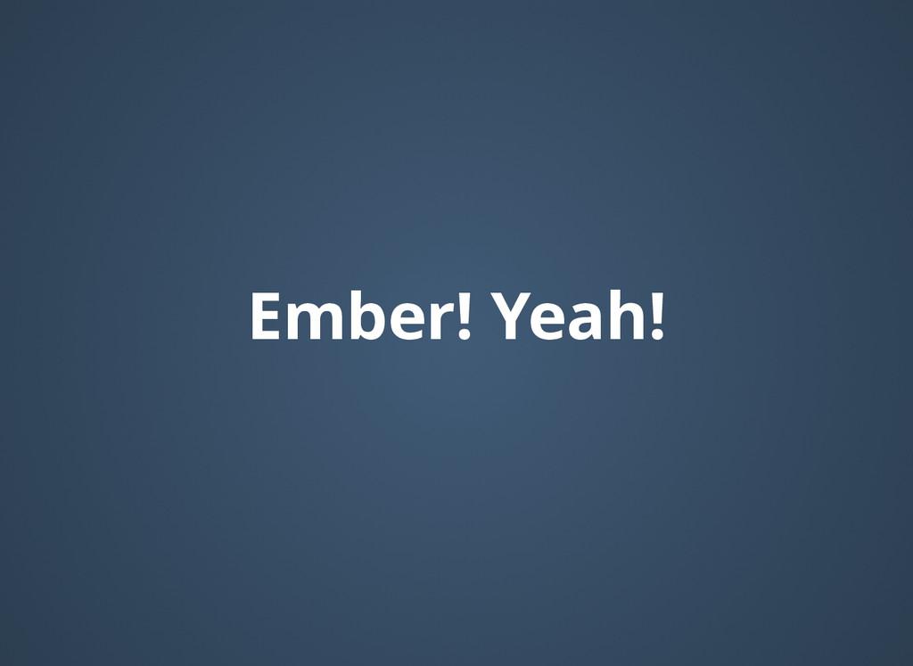 Ember! Yeah! Ember! Yeah!