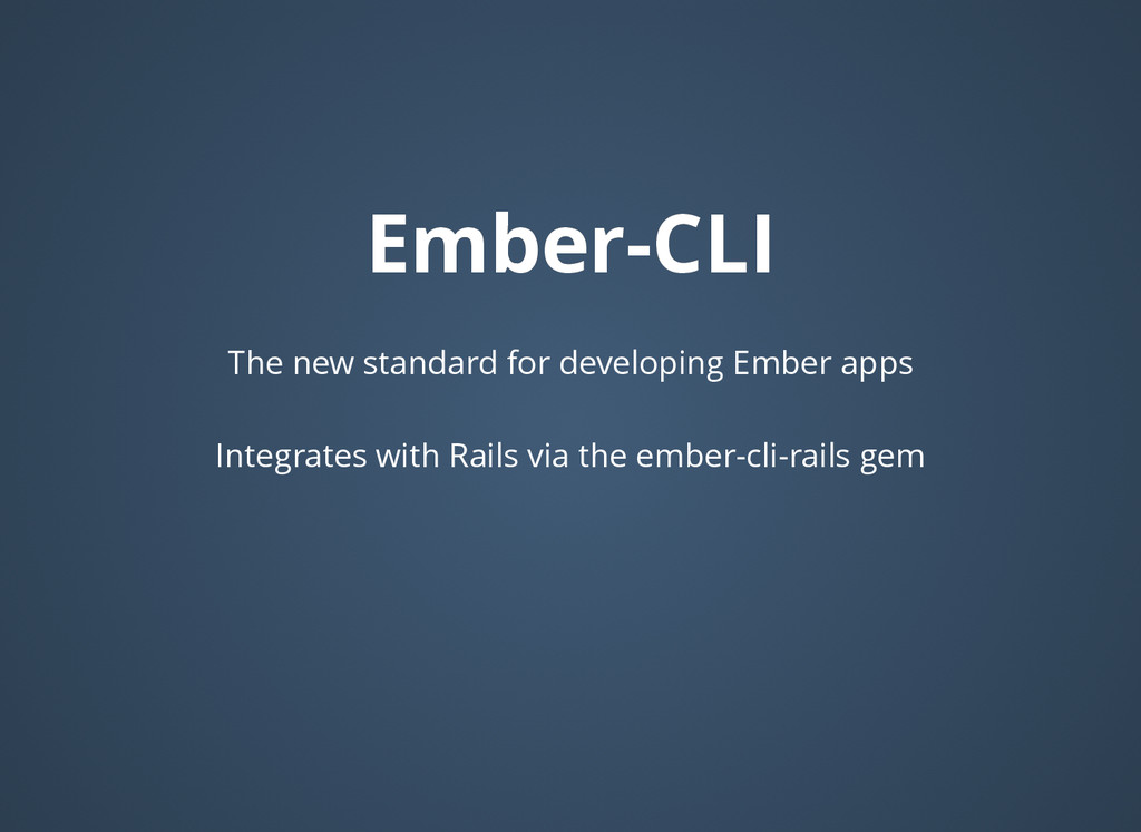 Ember-CLI Ember-CLI The new standard for develo...