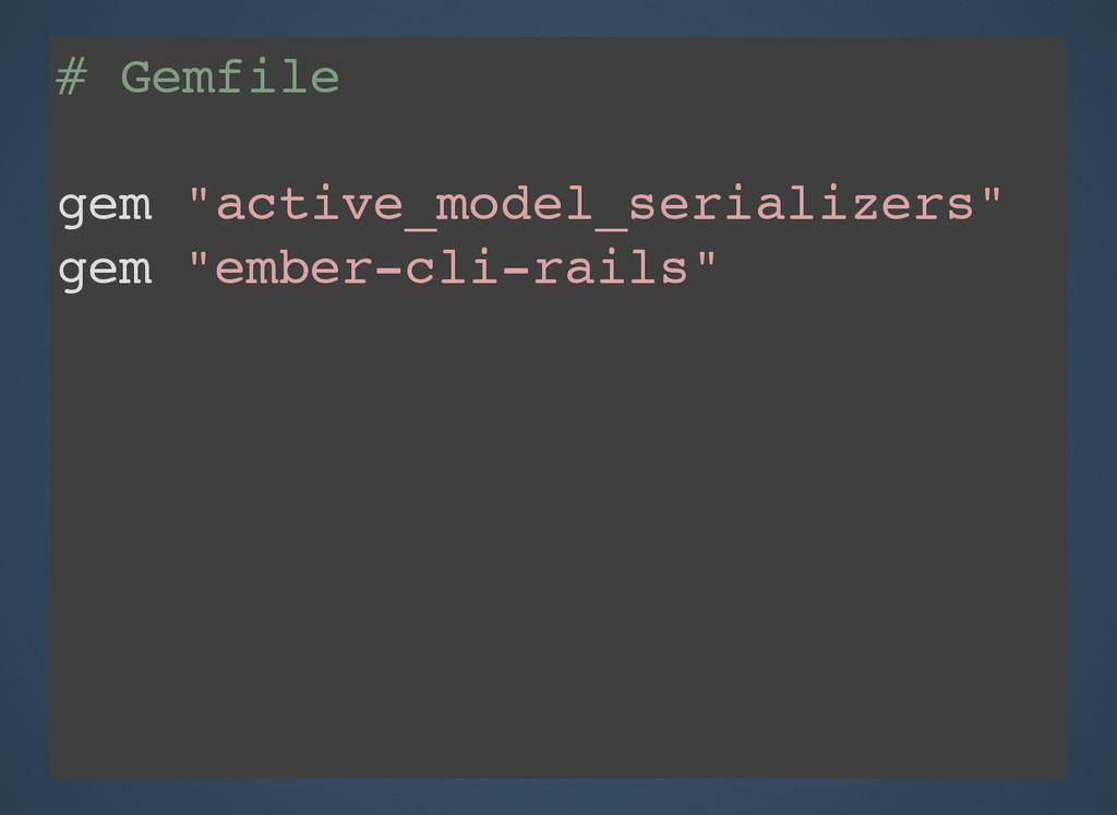 "# Gemfile gem ""active_model_serializers"" gem ""e..."