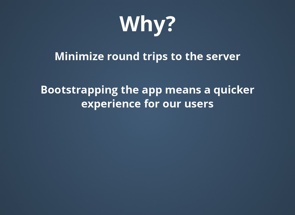 Why? Why? Minimize round trips to the server Mi...