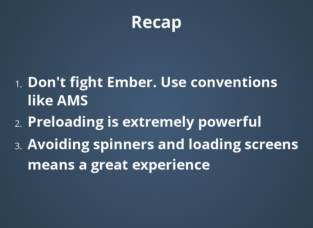 Recap Recap 1. Don't fight Ember. Use convention...