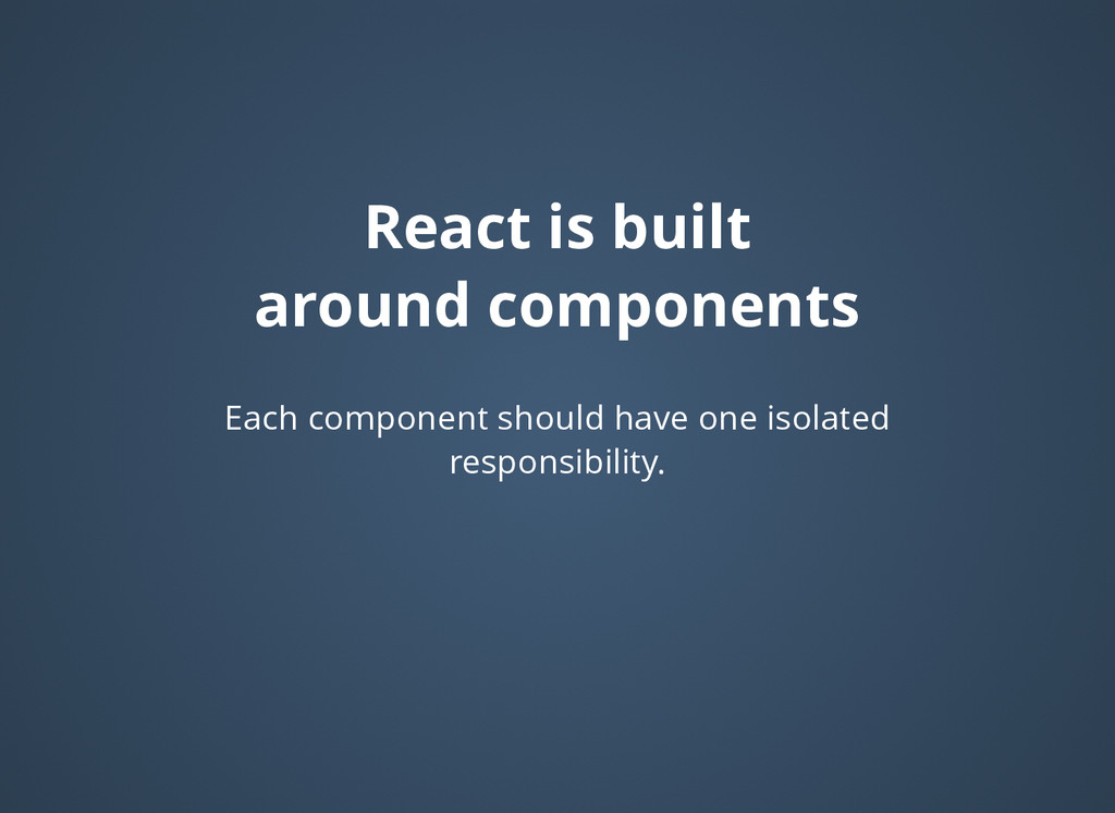 React is built React is built around components...