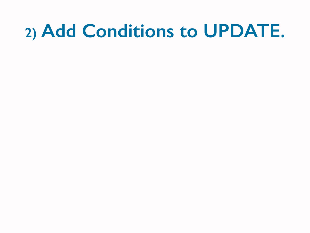 2) Add Conditions to UPDATE.