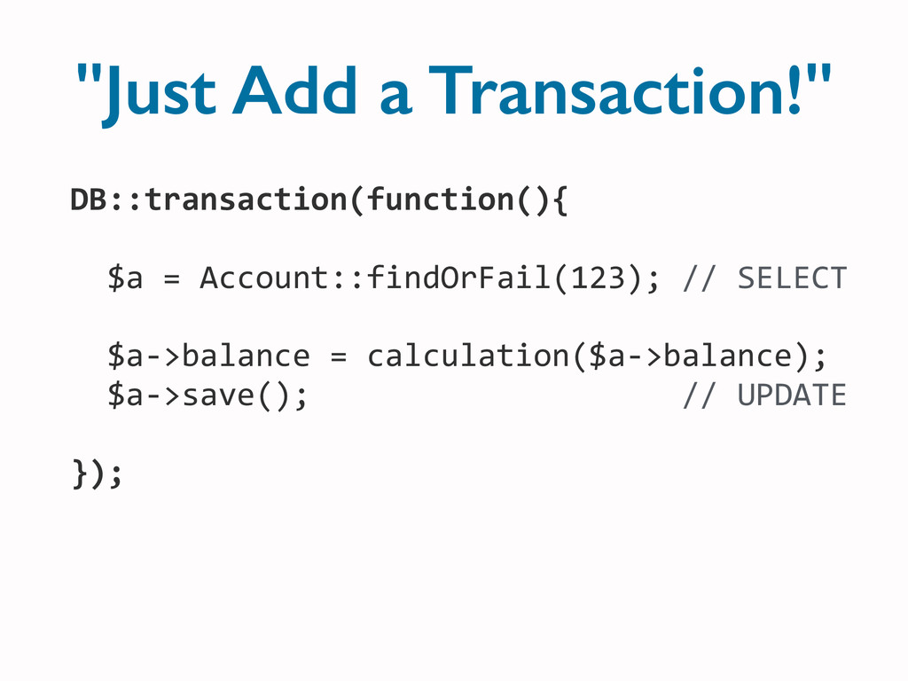 """Just Add a Transaction!"" DB::transaction(funct..."