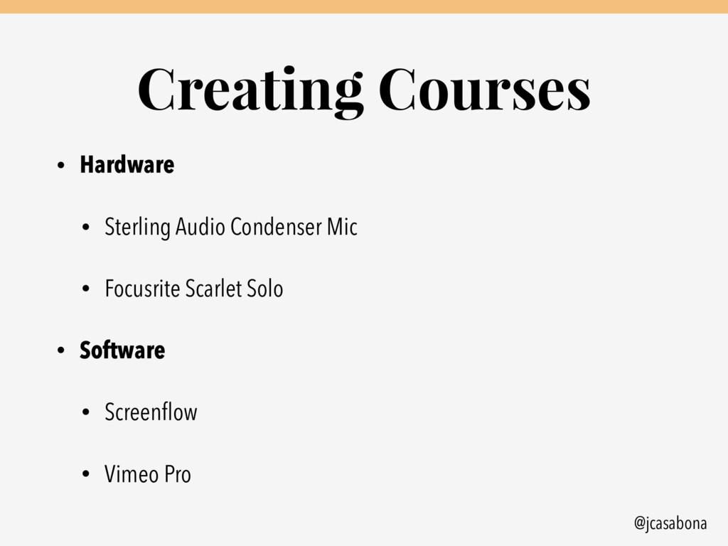@jcasabona Creating Courses • Hardware • Sterli...