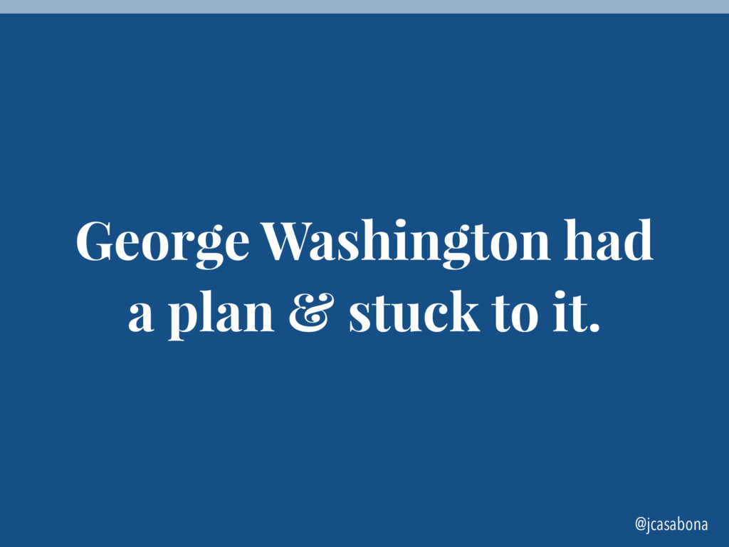 @jcasabona George Washington had a plan & stuck...