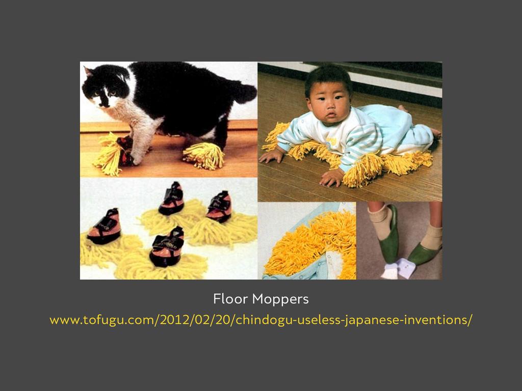 Floor Moppers www.tofugu.com/2012/02/20/chindog...