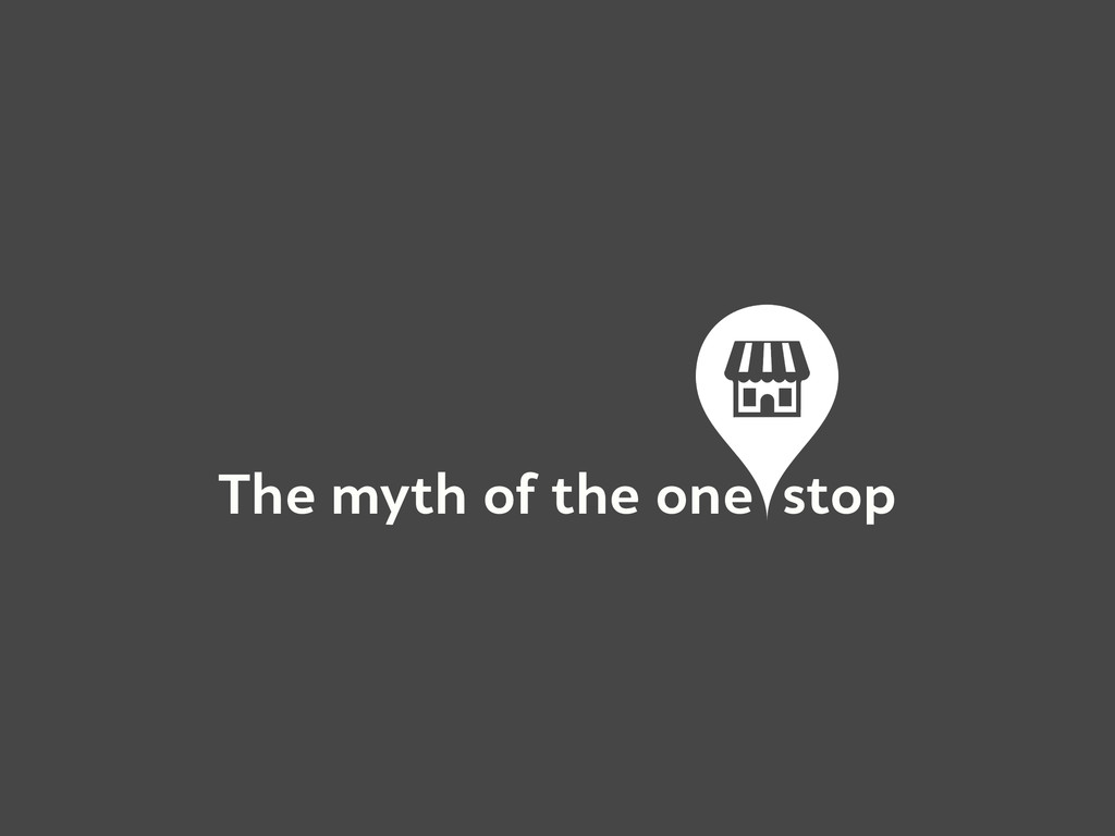 The myth of the one stop