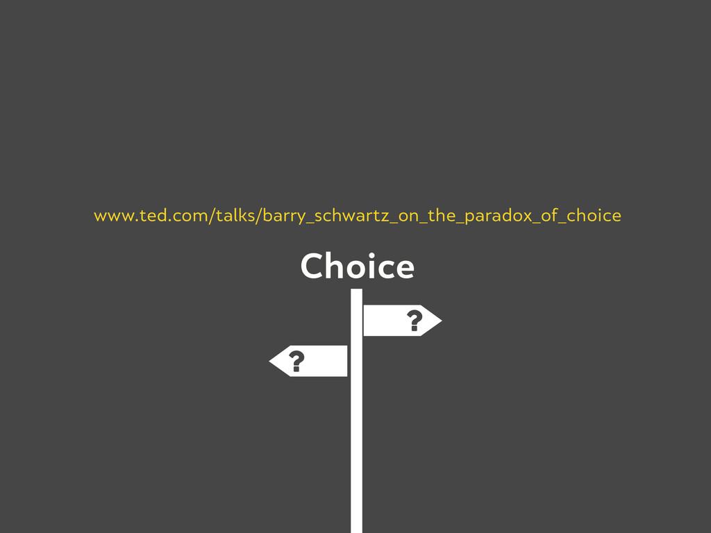 Choice www.ted.com/talks/barry_schwartz_on_the_...