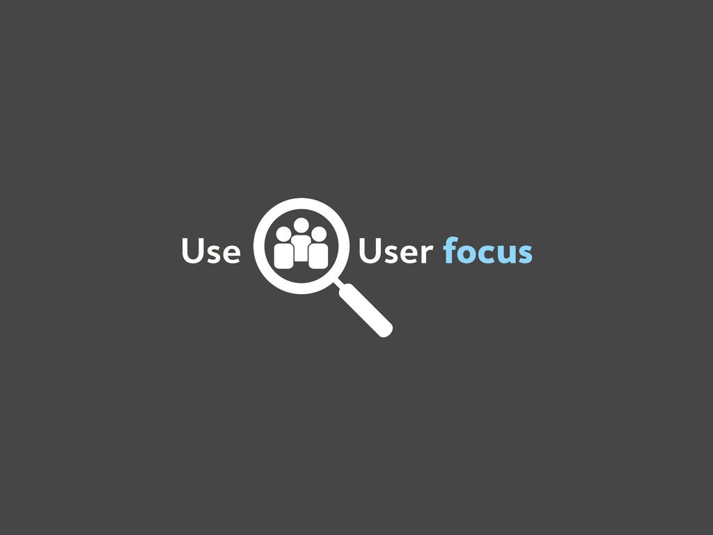 Use User focus