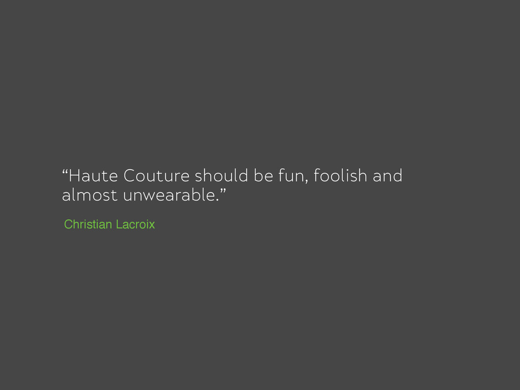 """""""Haute Couture should be fun, foolish and almos..."""