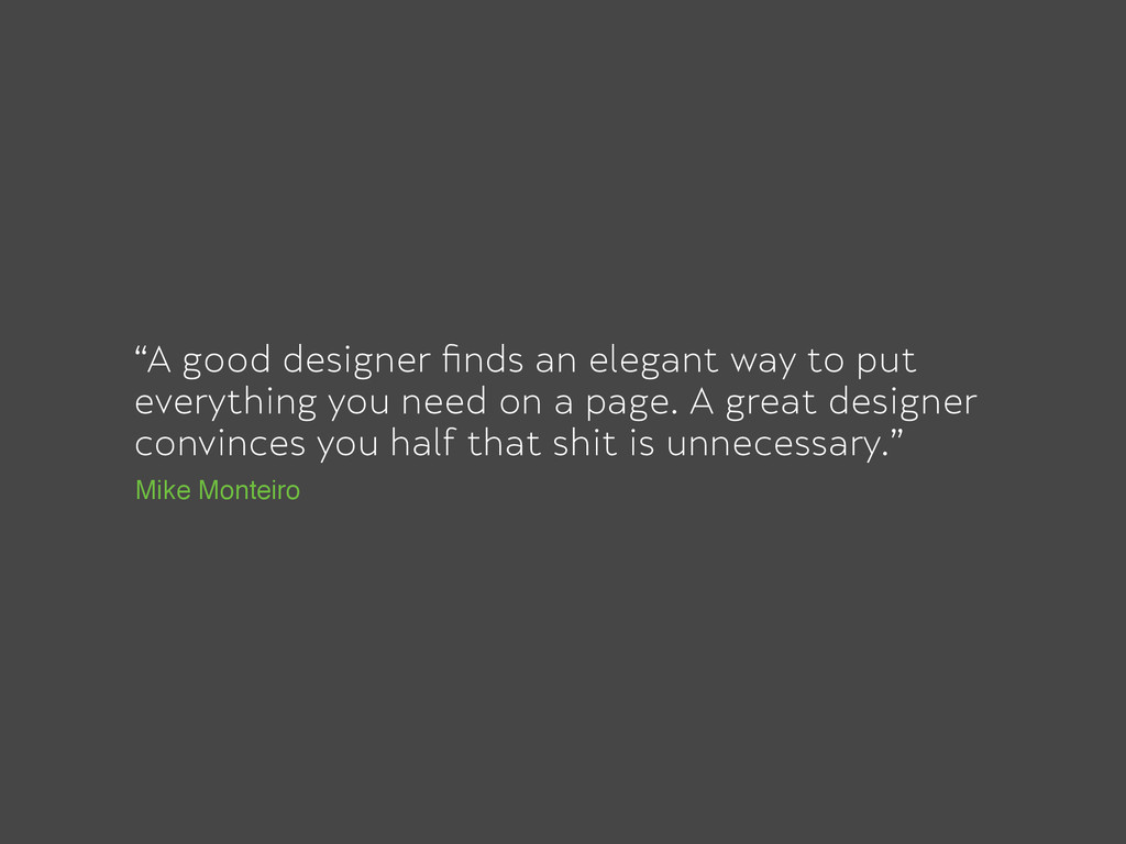 """A good designer finds an elegant way to put eve..."