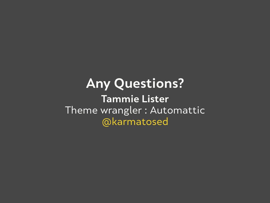 Tammie Lister Theme wrangler : Automattic @karm...