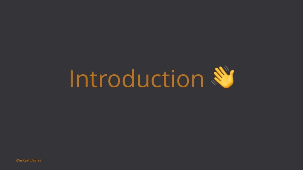 Introduction @askashdavies