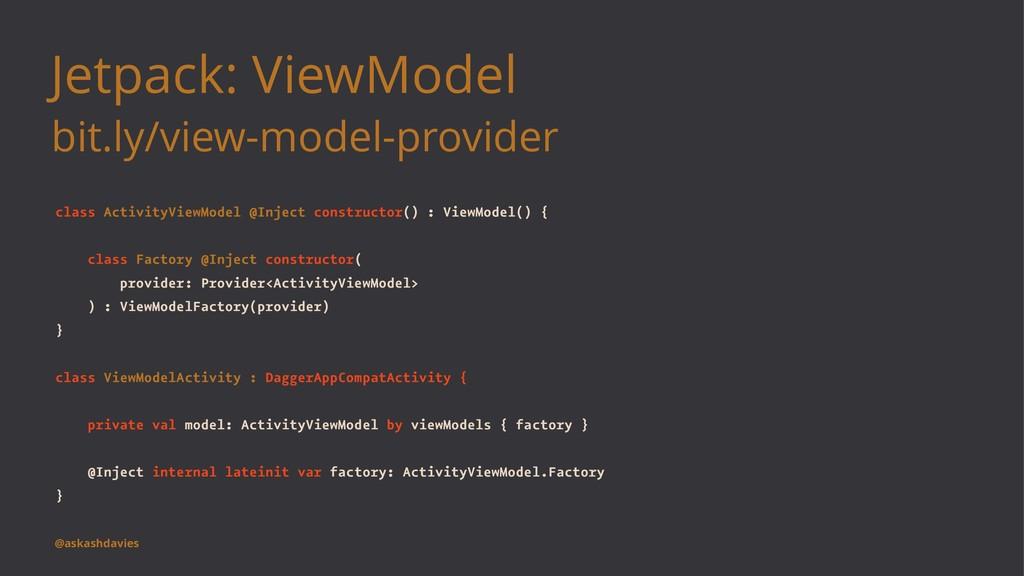 Jetpack: ViewModel bit.ly/view-model-provider c...