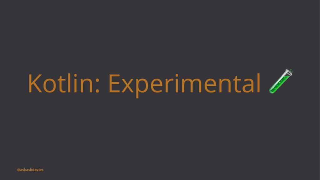 Kotlin: Experimental @askashdavies