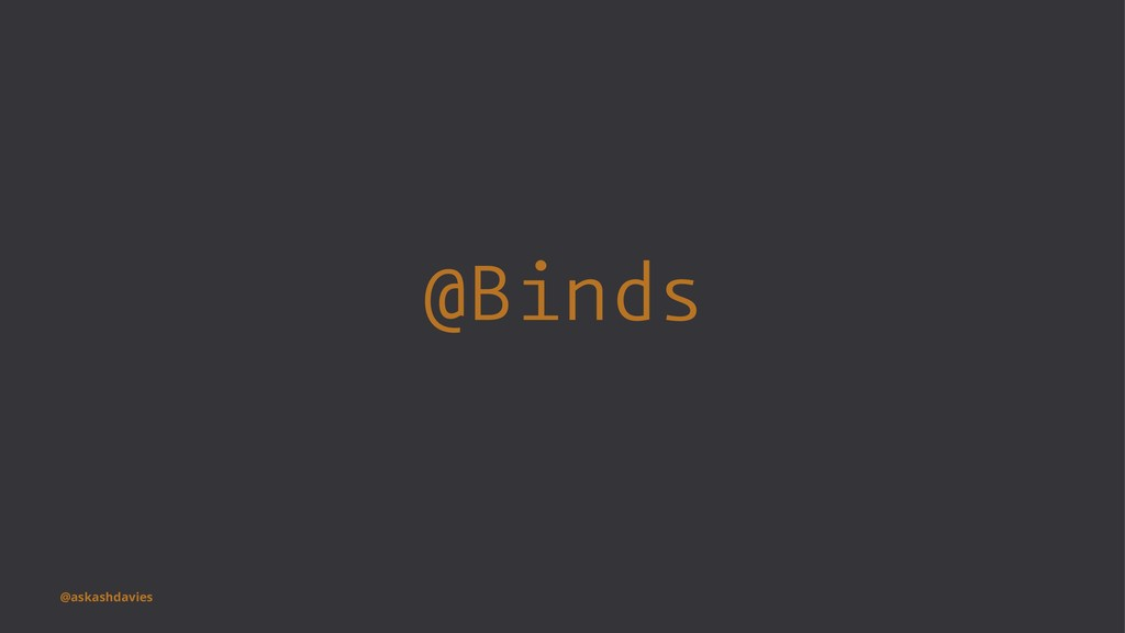 @Binds @askashdavies