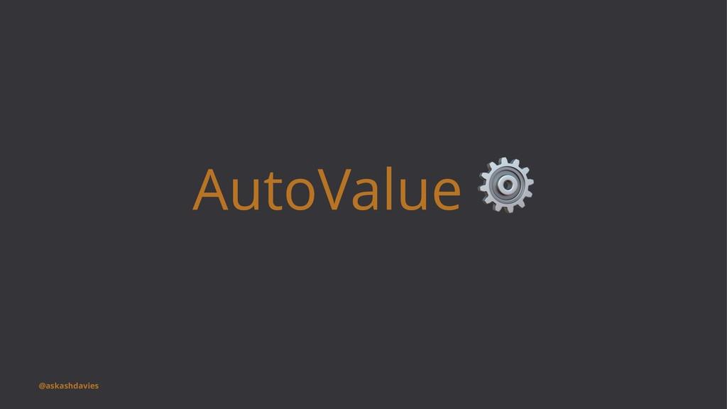 AutoValue @askashdavies