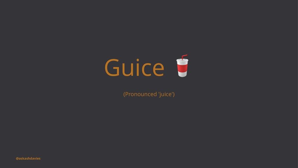 Guice (Pronounced 'juice') @askashdavies
