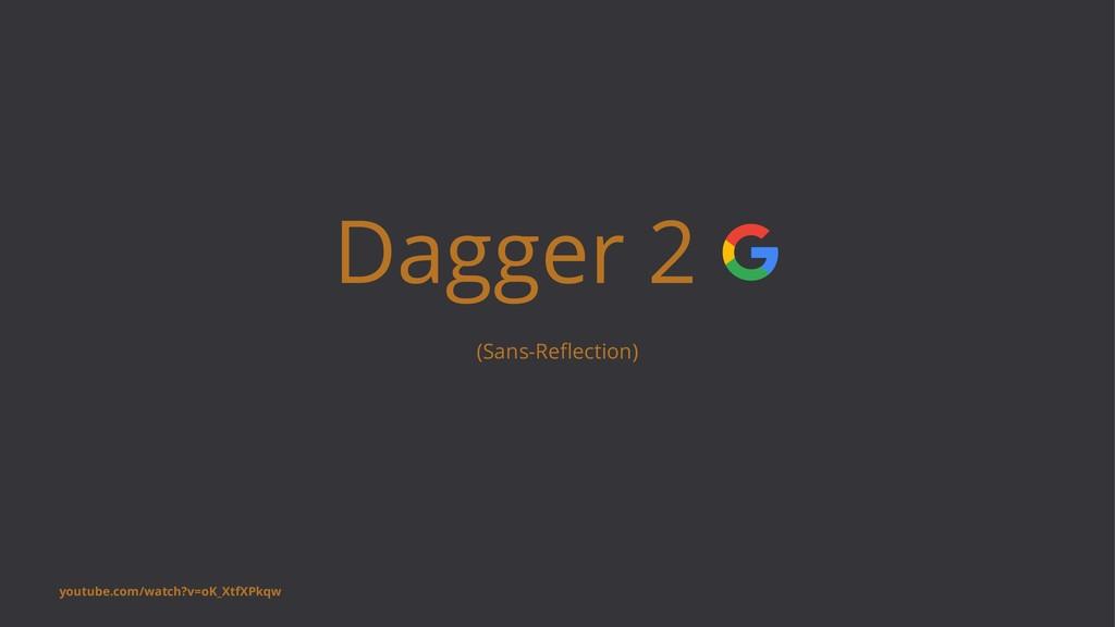 Dagger 2 (Sans-Reflection) youtube.com/watch?v=o...