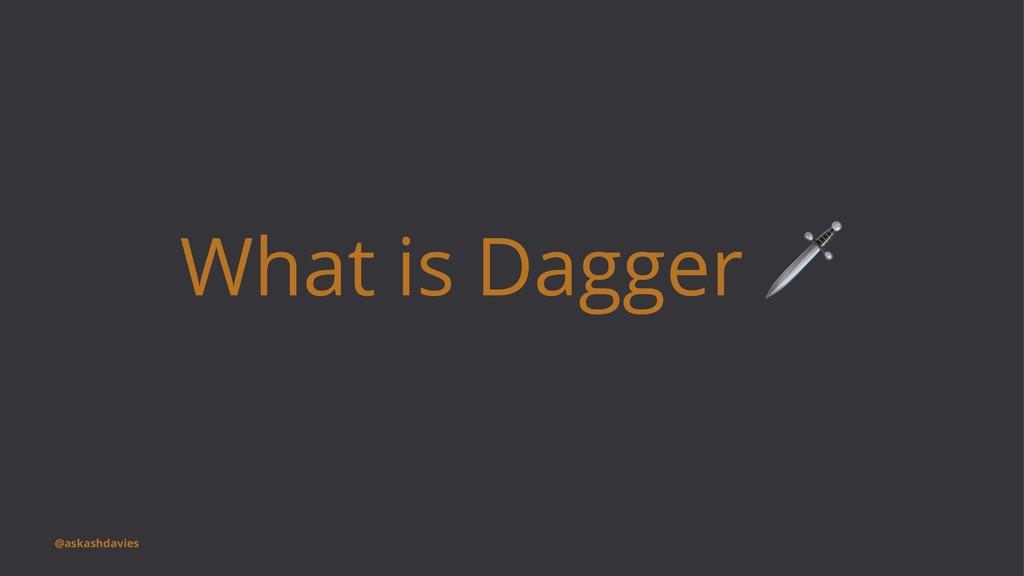 What is Dagger @askashdavies