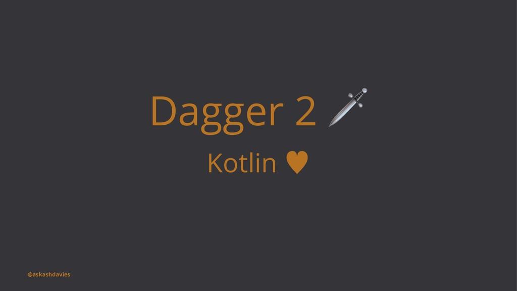 Dagger 2 Kotlin — @askashdavies