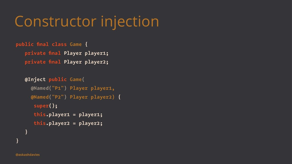 Constructor injection public final class Game { ...