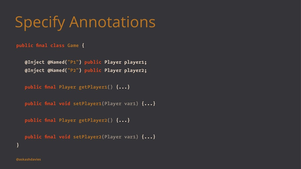 Specify Annotations public final class Game { @I...
