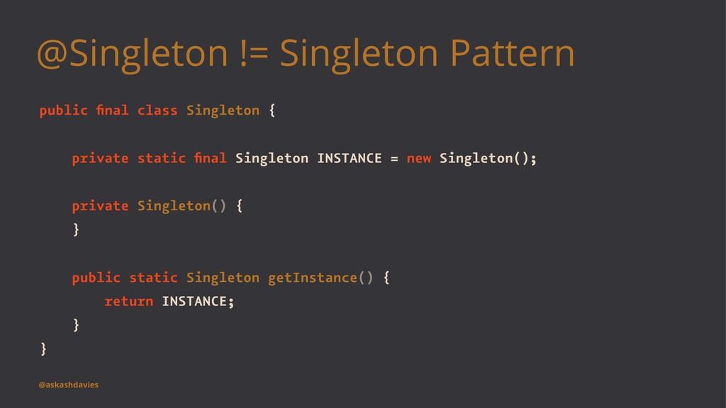 @Singleton != Singleton Pattern public final cla...