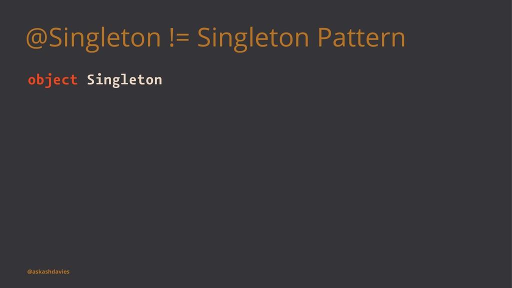 @Singleton != Singleton Pattern object Singleto...