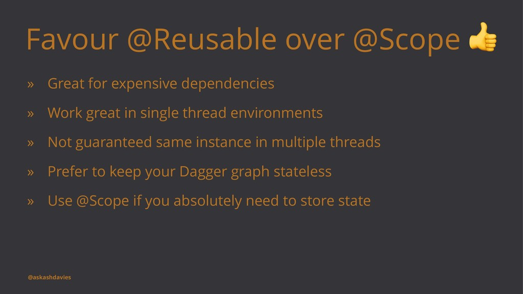 Favour @Reusable over @Scope » Great for expens...