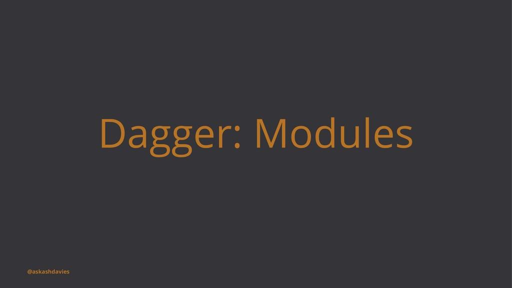Dagger: Modules @askashdavies